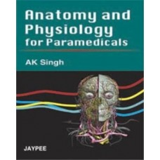 ANATOMY AND PHYSIOLOGY FOR PARAMEDICALS (English) 1st Edition