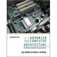 ADVANCED COMPUTER ARCHITECTURE, 2/E : Parallelism, Scalability, Programmability 2nd Edition  (English, Paperback, Kai Hwang, Naresh Jotwani)