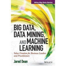 Big Data, Data Mining, and Machine Learning : Value Creation For Business Leaders And Practitioners|infinitimart