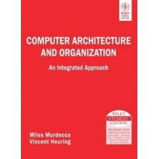 COMPUTER ARCHITECTURE AND ORGANIZATION: AN INTEGRATED APPROACH (English)  (Paperback, Vincent Heuring Miles Murdocca)