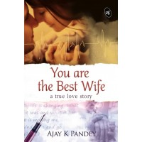 You are the Best Wife : A true love story  (English, Paperback, Ajay K Pandey)