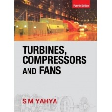 Turbines Compressors And Fans 4th Edition  (English, Paperback, S M YAHYA)