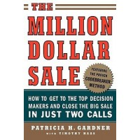 The Million Dollar Sale: How to Get to the Top Decision Makers and Close the Big Sale in Just Two Calls  (English, Paperback, Patricia H. Gardner, Timothy Haas)